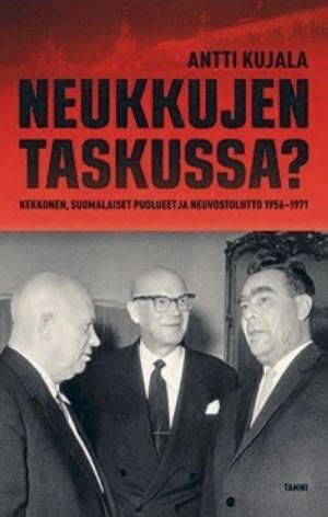 Neukkujen taskussa? Kekkonen, suomalaiset puolueet ja Neuvostoliitto 1956-1971