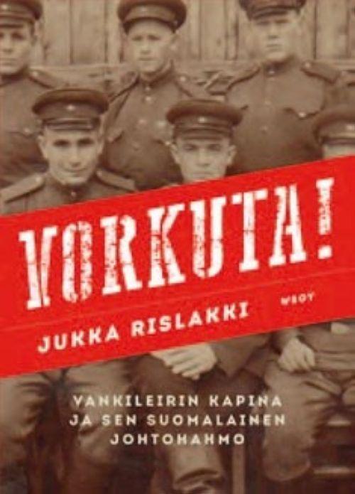 Vorkuta! Vankileirin kapina ja sen suomalainen johtohahmo