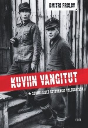 Kuviin vangitut. Suomalaiset sotavangit valokuvissa