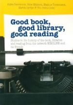 Good book, good library, good readi:ngStudies in  the history of the book,:libraries and reading m  Ausra Navickiene, IlkkaMäkinen, Ma:gnus