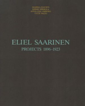 Eliel Saarinen: Projects 1896-1923