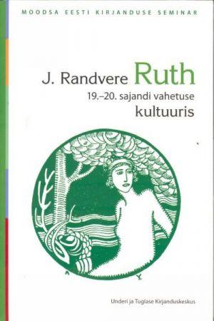 """J. RANDVERE """"RUTH"""" 19.-20. SAJANDI VAHETUSE KULTUURIS"""