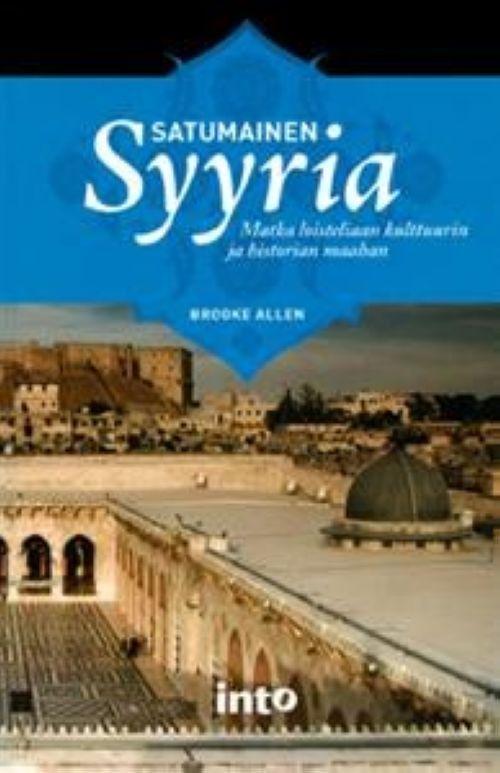 Satumainen Syyria. Matka loisteliaan kulttuurin ja historian maahan