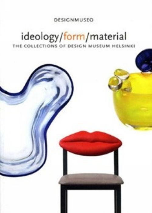 Ideology, form, material. The collections of Design Museum Helsinki