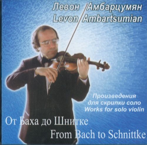 Levon Ambartsumian, violin. From Bach to Schnittke - Works for solo violin.