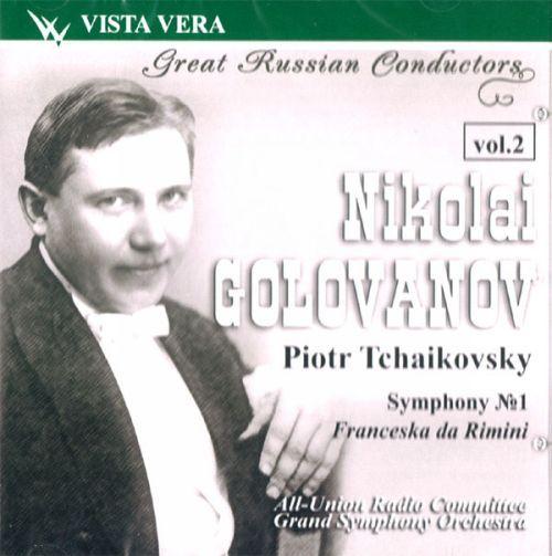 Great Russian Conductors Vol. 2. Nikolai Golovanov. Piotr Tchaikovsky: Symphony No.1 g-moll, op. 13. Winter Daydreams. Francesca da Rimini, symphonic fantasia after Dante, op.32
