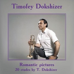 Timofey Dokshizer, trumpet. Romantic pictures. 20 etudes by T. Dokshizer