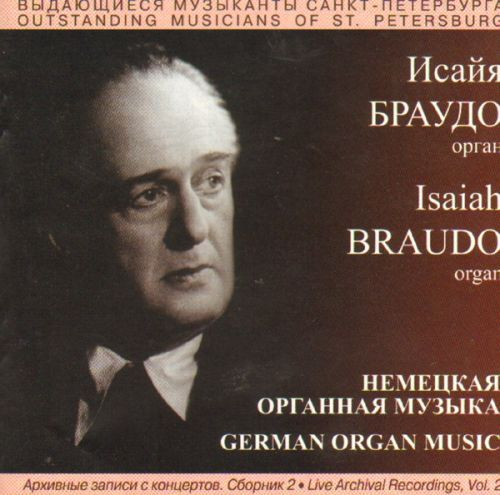 Isaiah Braudo. Live recordings. Vol. 2. German organ music