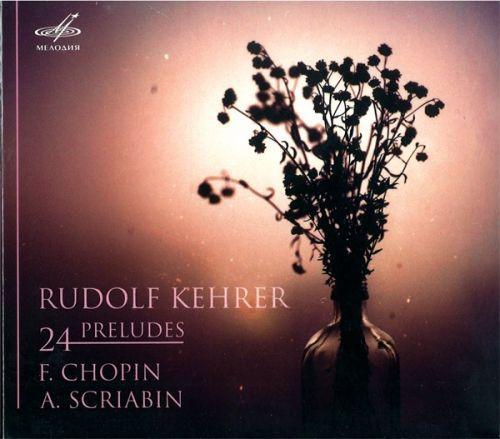 Rudolf Kehrer. Chopin & Scriabin: 24 Preludes