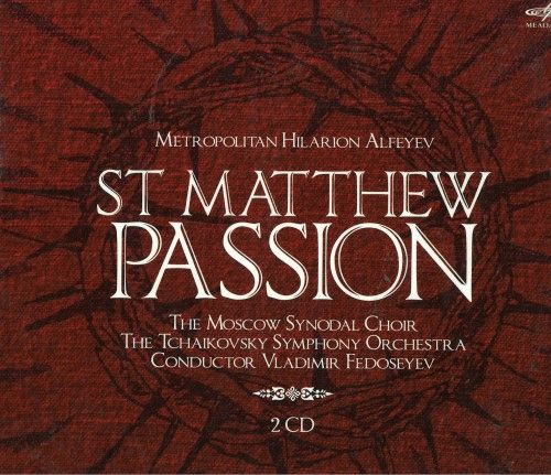 Metropolitan Hilarion (Alfeyev). St Matthew Passion for soloists, choir and orchestra