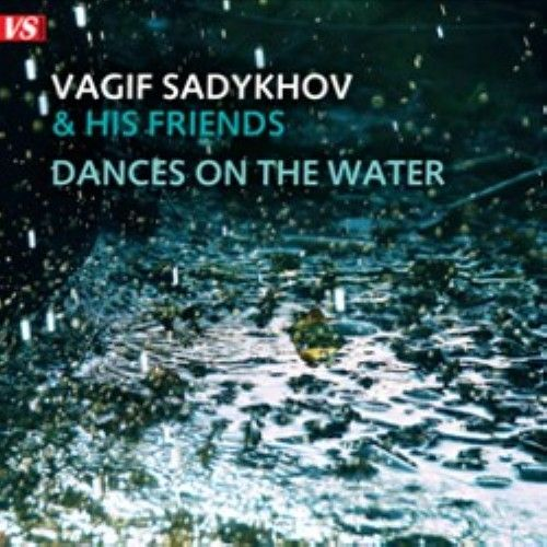 Vagif Sadykhov. Dances on the Water