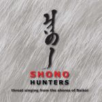 Shono. Hunters. Throat Singing from the Shores of Baikal