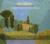 Andrei Kondakov Trio. Fairy Tale In The Rain