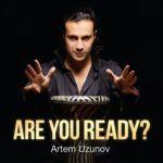 Artem Uzunov. Are you ready?