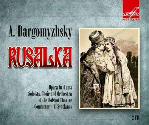 Aleksandr Dargomyzhskij. Rusalka. Opera (2 CD)