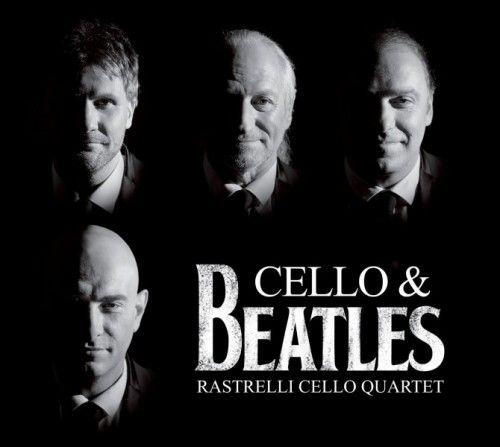 "RASTRELLI CELLO QUARTET ""CELLO & BEATLES"""