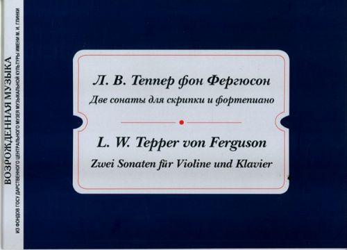 Zwei Sonaten fur Violine und Klavier. L. W. Tepper von Ferguson