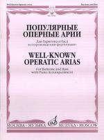 Well-Known Operatic Arias. For Baritone and Bass with Piano Accompaniment