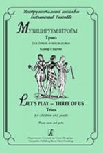 Let's Play - Three of Us. Trios for children and youth. Piano score and parts