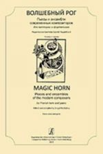 Magic Horn. Pieces and ensembles of the modern composers. For French horn and piano. Piano score and parts