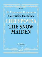 Rimsky-Korsakov. Snow Maiden. Snegurochka. Vernal Tale. Opera in four acts with prologue. Piano score