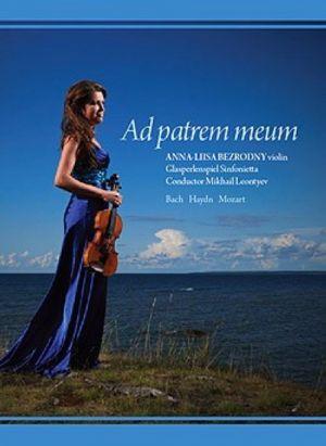 AD PATREM MEUM. ANNA-LIISA BEZRODNY violin. BACH, HAYDN, MOZART